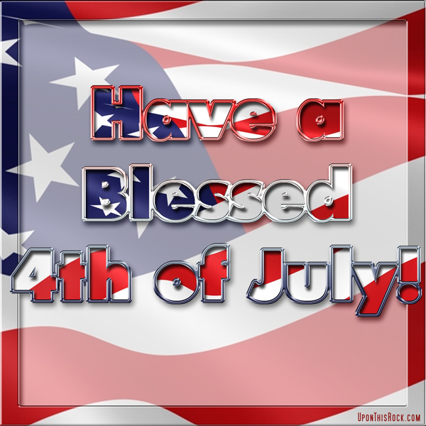 Have a Blessed 4th of July! UponThisRock.com